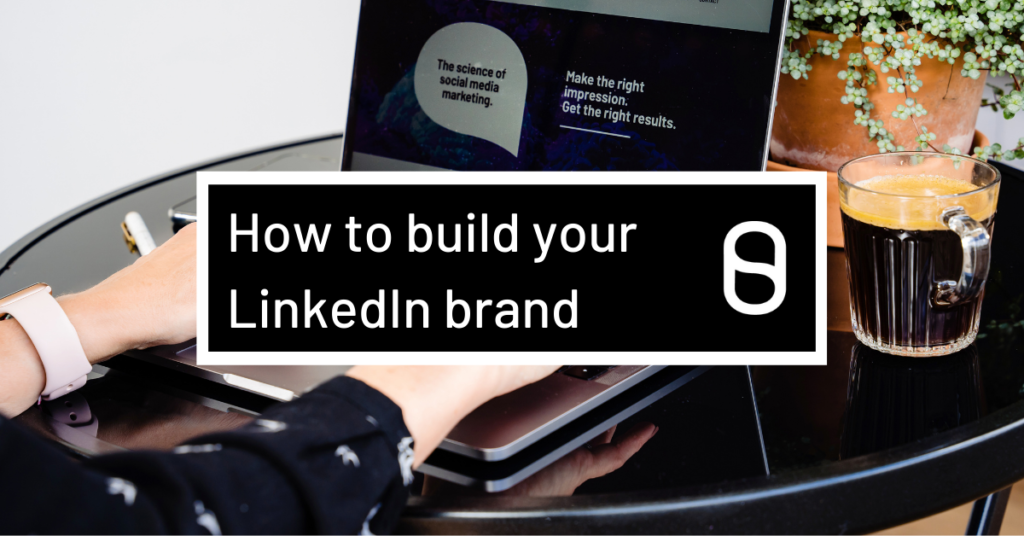 How to build your LinkedIn Brand